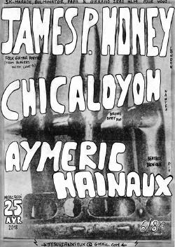 MER 25/04 : JAMES P. HONEY + CHICALOYOH + AYMERIC HAINAUX