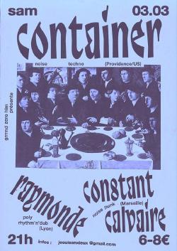 SAM 03/03 : CONTAINER + RAYMONDE + CONSTANT CALVAIRE