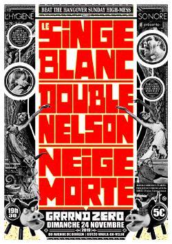 DIM 24/11 : LE SINGE BLANC + DOUBLE NELSON + NEIGE MORTE